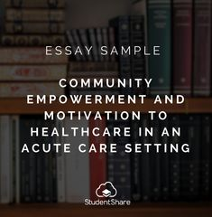 best free essays images community empowerment and motivation to healthcare in an acute care se essay