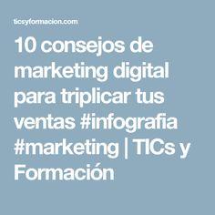 10 consejos de marketing digital para triplicar tus ventas #infografia #marketing | TICs y Formación