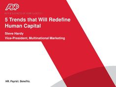 Five Trends that will Redefine Human Capital Management - Presentation by Automatic Data Processing, Inc. (ADP), via Slideshare #HCM