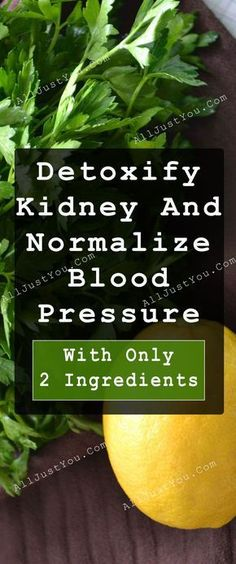 How To Detoxify Kidney And Normalize Blood Pressure With Only Two Ingredients #health #diy #drink #healthy #beauty #kidney #blood #beautyblogger