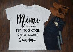 Mimi Because I'm too Cool to be Called Grandma Women's T-shirt by HometownHandiworkLLC on Etsy Call Grandma, Silhouette Cameo Projects, Family Shirts, Custom Shirts, Software, Birthdays, Cricut, Craft Ideas, Holidays