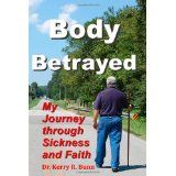 Body Betrayed: My Journey through Sickness and Faith (Paperback)By Dr. Kerry R. Fishing Accessories, Ice Fishing, Bangle Set, Betrayal, Boating, Fresh Water, Spinning, Sick, Drama