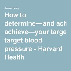 How to determine— and achieve—your target blood pressure - Harvard Health Harvard Health, Heart Health, Blood Pressure, Health Care, Target, Target Audience, Health