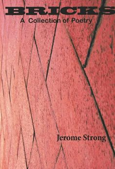 BRICKS: A Collection of Poetry by the American Poet Jerome Strong #holiday #gift #idea purchase @ lulu  Book cover designed by Jerome Strong JeromeStrong.com