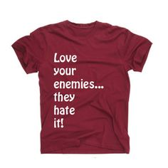 Love your enemiesthey hate it Funny TShirt Tee by wwwthisandthatgr, €13.50