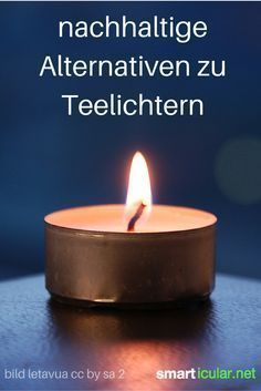 7 ecological alternatives to tea lights and household candles - Paraffin and aluminum tealights are extremely cheap to buy, but far from sustainable. Diy Candles, Scented Candles, Decoration Table, Sustainable Living, Zero Waste, Diy Beauty, Candlesticks, Tea Lights, Diy And Crafts