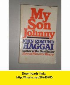 My son Johnny (9780842346474) John Edmund Haggai , ISBN-10: 0842346473  , ISBN-13: 978-0842346474 ,  , tutorials , pdf , ebook , torrent , downloads , rapidshare , filesonic , hotfile , megaupload , fileserve