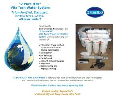 """""""2 Pure H2O"""" Vita Tech Water Purification System synergistically integrates • Filtration: Triple Purified, Reverse Osmosis & Double Deionization • Sterilization • pH Balanced • Far Infrared • 74 Earth Mineral Energies • Magnetics • Restructuring & Reprogramming. 99%+ purified from all impurities & re-energized Clean, Clear, Fresh, Hydrating, Safe... It's Chemically & Energetically Ultra Pure! • EXTEND YOUR LIFE > http://www.foreverhealthywater.com/2-pure-h2o-vita-tech-water-system.php"""