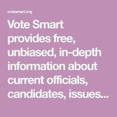 Vote Smart provides free, unbiased, in-depth information about current officials, candidates, issues, legislation, and voting. Non-partisan and nonprofit since 1988.