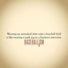 Baseball: wearing an untucked shirt onto a baseball field is like wearing a tank top to a business interview. Baseball Memes, Softball Quotes, Braves Baseball, Baseball Party, Softball Mom, Baseball Season, Sport Quotes, Sports Baseball, Baseball Field
