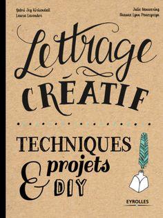 Livre Lettrage Créatif, edition Eyrolles G.Kirkendall, L.Lavender, J.Manwaring, S.Panczyszyn