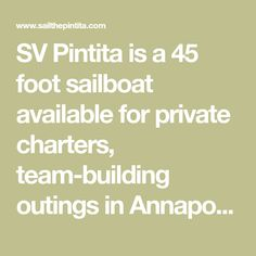 SV Pintita is a 45 foot sailboat available for private charters, team-building outings in Annapolis & Baltimore and can hold up to 20 people.