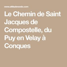 Le Chemin de Saint Jacques de Compostelle, du Puy en Velay à Conques