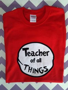 Teacher of All Things Custom Shirt Sizes Small - XL, Dr Suess Teacher Shirt, Dr Suess Day Shirt, Dr Suess Birthday Shirt by SarahJeanBoutique on Etsy https://www.etsy.com/listing/182454033/teacher-of-all-things-custom-shirt-sizes