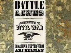 """BATTLE LINES: A Graphic History of the Civil War. Book trailer for Ari Kelman's and Jonathan Fetter-Vorm's """"Battle Lines""""-- a treatment of the American Civil War in graphic-novel format. What's especially striking about """"Battle Lines"""" is the way Kelman and Fetter-Vorm use one material object per vignette to get at the Civil War's bigger issues, lest the story get lost in a more panoramic treatment that would result in a far bigger, perhaps less effective,  book."""