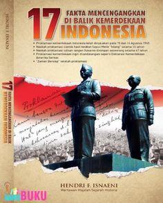 17 Fakta Mencengangkan Di Balik Kemerdekaan Indonesia