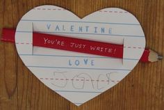 """you're just write"" valentine. no candy...great!"