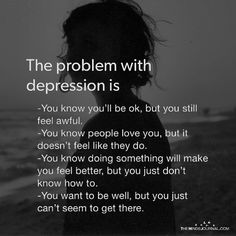 The Problem With Depression Is - https://themindsjournal.com/the-problem-with-depression-is/