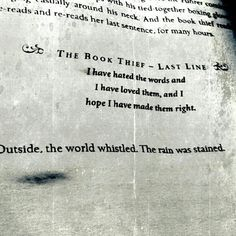 """""""I have hated the words and I have loved them, and I hope I have made them right."""" - The Book Thief by Markus Zusak"""