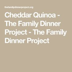Cheddar Quinoa - The Family Dinner Project Cheddar, Quinoa, Vegetarian Recipes, Gluten, Dinner, Healthy, Projects, Food, Meal