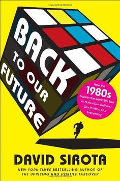 Back to Our Future: How the 1980s Explain the World We Live in Now--Our Culture, Our Politics, Our Everything by David Sirota http://www.amazon.com/dp/0345518780/ref=cm_sw_r_pi_dp_-472ub05APHNK