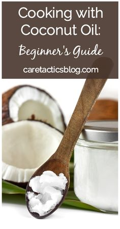 Cooking with coconut oil: beginner's guide | caretacticsblog.com