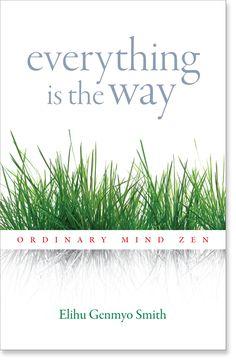 Everything Is the Way: Ordinary Mind Zen by Elihu Genmyo Smith