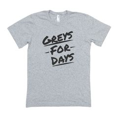 Greys Anatomy Greys For Days Shirt Sweatshirt Tank Greys Anatomy Gifts, Grays Anatomy, Grey's Anatomy Clothes, Watch Gilmore Girls, Youre My Person, Best Friend Shirts, Grey Outfit, Girls Be Like, Cute Shirts