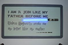 I am a Jedi like my father before me. Unless Hogwarts sends me a letter like my mother.