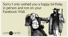 Funny Birthday Ecard: Sorry I only wished you a happy birthday in person and not on your Facebook Wall.
