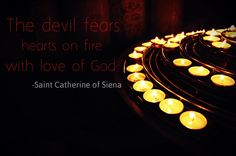 The devil fears hearts on fire with love of God - St Catherine of Sienna