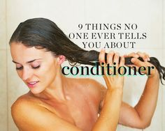 9 things no one ever tells you about conditioner