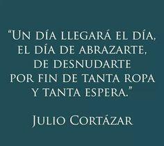 Julio Cortazar <3...será?...llegará?