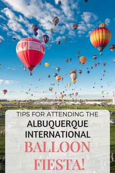 Tips for attending the Albuquerque International Balllon Fiesta, the largest event of it's kind in the world!: