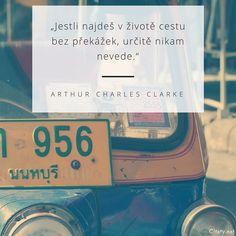 Jestli najdeš v životě cestu bez překážek, určitě nikam nevede. - Arthur Charles Clarke Words, Quotes, Travel, Quotations, Viajes, Destinations, Traveling, Trips, Quote