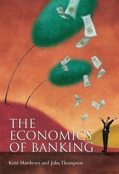 The economics of banking / Kent Matthews and John Thompson