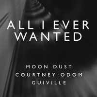 All I Ever Wanted - GUIVILLE - ft. COURTNEY ODOM & MOON DUST by MOON  DUST on SoundCloud