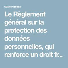 Le Règlement général sur la protection des données personnelles, qui renforce un droit français déjà protecteur, sera applicable partout en Europe à partir du 25 mai. 25 Mai, France, Europe, Digital, French