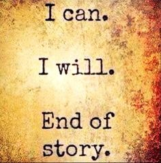I can.  I will.  End of story.  (Tweeted by @Carli Lloyd of the #USWNT #Soccer on 8/21/13)