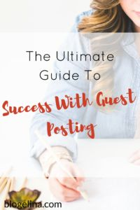 The Ultimate Guide To Surefire Success With Guest Posting - Blogelina (3)