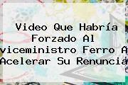 http://tecnoautos.com/wp-content/uploads/imagenes/tendencias/thumbs/video-que-habria-forzado-al-viceministro-ferro-a-acelerar-su-renuncia.jpg Video Viceministro Ferro. Video que habría forzado al viceministro Ferro a acelerar su renuncia, Enlaces, Imágenes, Videos y Tweets - http://tecnoautos.com/actualidad/video-viceministro-ferro-video-que-habria-forzado-al-viceministro-ferro-a-acelerar-su-renuncia/