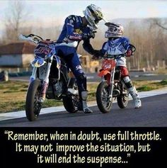 motorcycle meme dirt bike meme - remember, when in doubt use full throttle. it may not improve the situation but it will end the suspense.