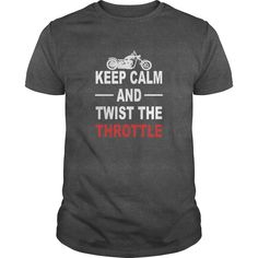 Keep Calm And Twist The Throttle