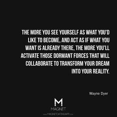 See yourself as what youd like to become...#WayneDyer #Quotes #LawOfAttraction #LOA #Motivation #Success #Inspire #Positivity