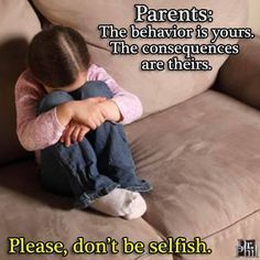 Parents: The behavior is yours. The consequences are theirs. Please, don't be selfish. #DrPhil