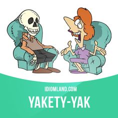 """Yakety-yak"" means ""to talk nonstop about nothing"". Example: Every time my aunt calls, I know I'm going to be on the phone at least an hour listening to her yakety-yak."