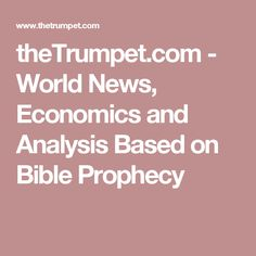theTrumpet.com - World News, Economics and Analysis Based on Bible Prophecy