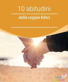 10 abitudini delle coppie felici - Vivere più sani Secondo lo psichiatra Mark Goulston, ci sono alcune abitudini che rendono le coppie felici