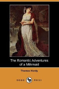 The Romantic Adventures of a Milkmaid ...  a charming little book by Thomas Hardy