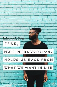 Introversion is not something to be overcome. Fear is.